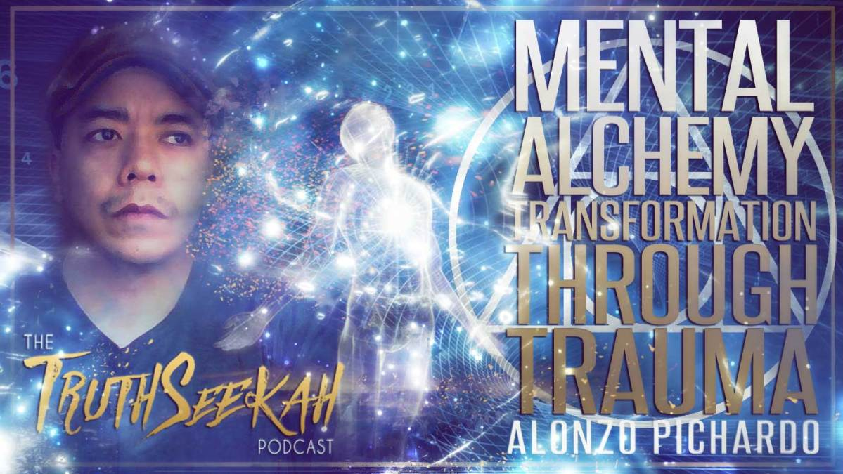 Mental Alchemy | Transformation Through Trauma | Alonzo Pichardo