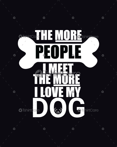 c3950b463 The more people i meet the more i love my dog T Shirt Design for Men, Women  & Kid T-shirts Gift