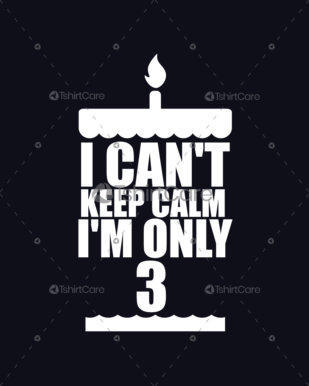 28cc9a9e6 I cant keep calm i'm only 3 T shirt Design for Boys & Girls 3rd ...