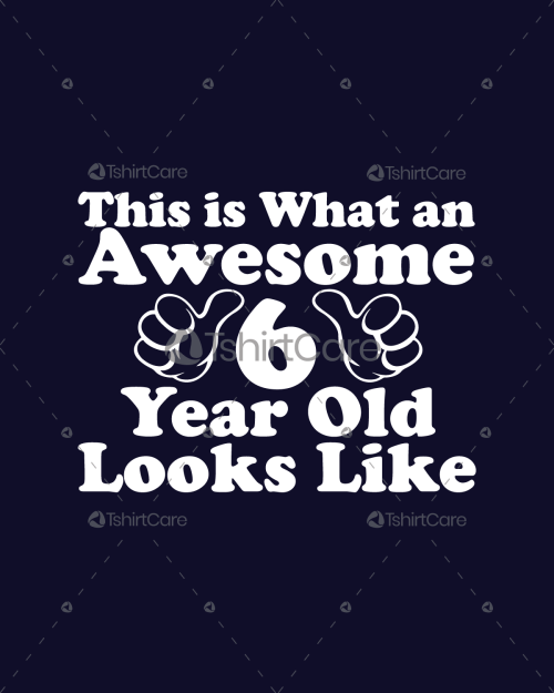 This Is What An Awesome 6 Year Old Looks Like T Shirt Design For Birthday Boys Girls Tees