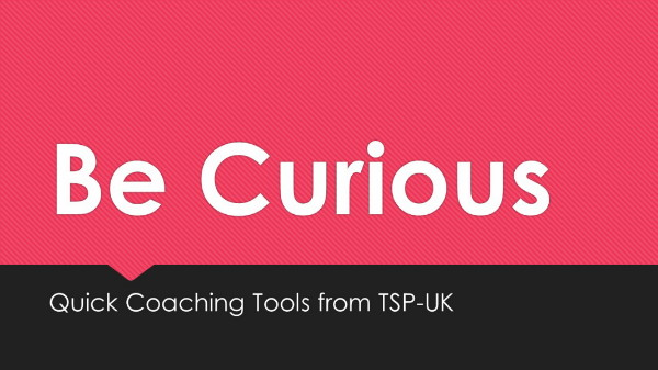 Quick Coaching Tools – Being Curious