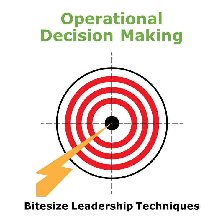 Bitesize Leadership Techniques – Operational Decision Making