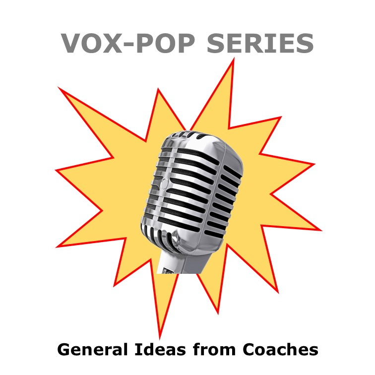 VOX-POP SERIES – General Ideas from Coaches (Part 1)