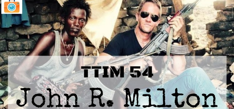 TTIM 54 – Traveling Scared To Death with John R. Milton