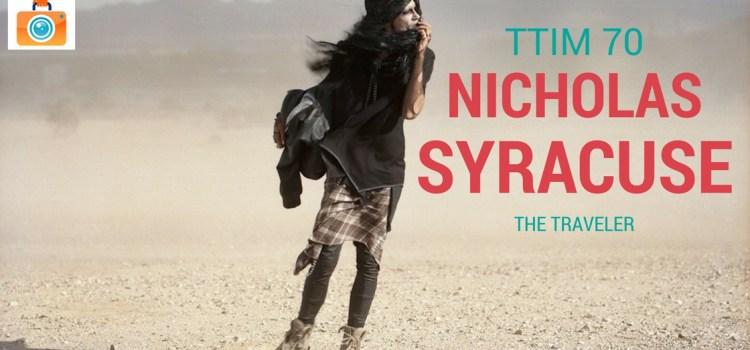 TTIM 70 – Nicholas Syracuse, the Traveler