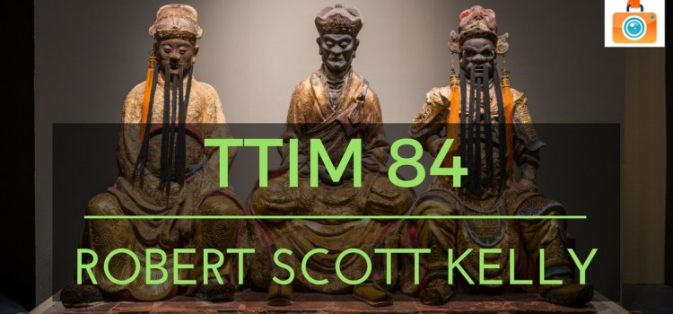TTIM 84 – Robert Scott Kelly and the Travel Tape