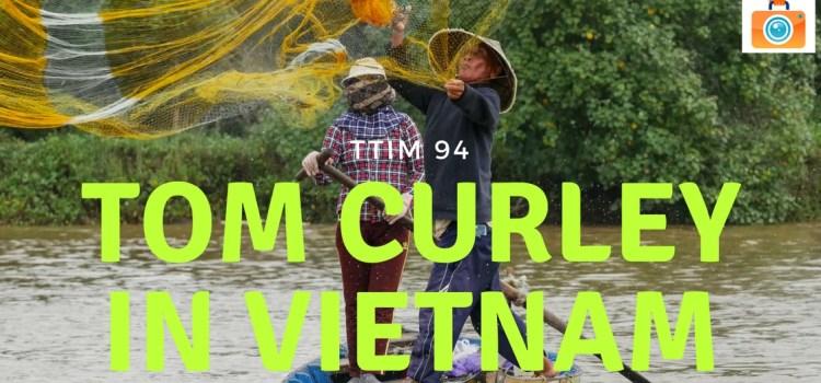 TTIM 94 – Tom Curley in Vietnam