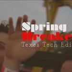 Spring Breakers: Texas Tech Edition