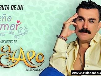 El Chapo de Sinaloa - Sueño de amor