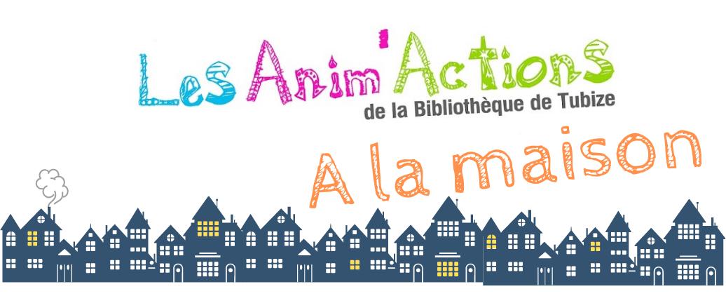 Les Anim'Actions… à la maison