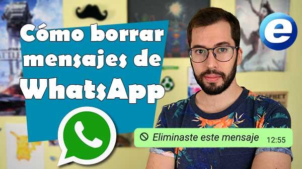Así se borran los mensajes de WhatsApp, te lo presentamos en vídeo