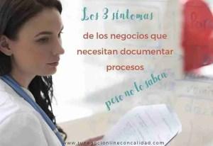Documentar procesos: 3 síntomas de que lo necesitas