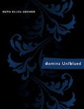 domina Un/blued by Ruth Ellen Kocher