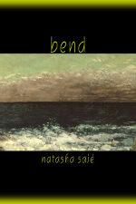 Bend by Natasha Sajé