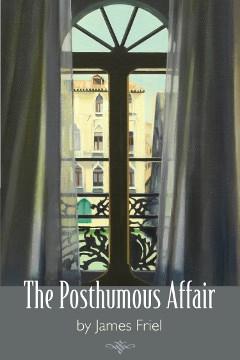 The Posthumous Affair by James Friel
