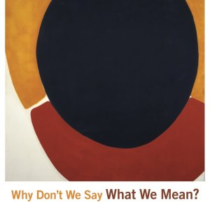 Why Don't We Say What We Mean? by Lawrence Raab