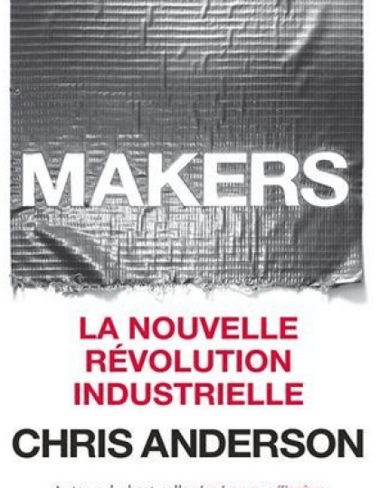 CHRIS ANDERSON - MAKERS, LA NOUVELLE RÉVOLUTION INDUSTRIELLE