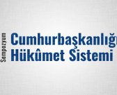 Sempozyum: Cumhurbaşkanlığı Hükûmet Sistemi