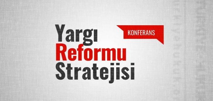 Konferans: Yargı Reformu Stratejisi
