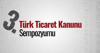 Türk Ticaret Kanunu Sempozyumu 3