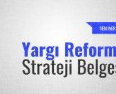 Seminer: Yargı Reformu Strateji Belgesi