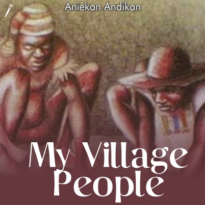 My Village People by Aniekan Andikan