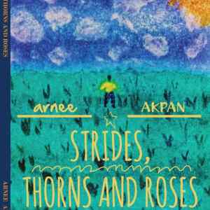 Strides, Thorns and Roses (A Chapbook) by Arnee Akpan