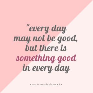 quote_everyday-may-not-be-good-but-there-is-something-good-every-day