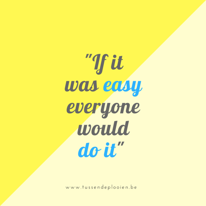 Quote: If it was easy, everyone would do it - aanmoediging uitdaging