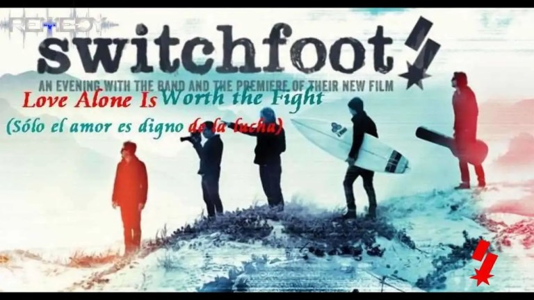 Switchfoot – Love Alone Is Worth the Fight – sub español
