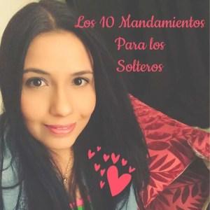 Lee más sobre el artículo 10 mandamientos para solteros – Andrea – La viene por el oir