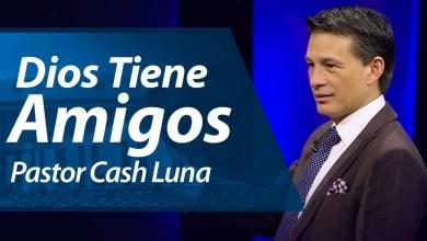 Photo of Dios tiene amigos – Pastor Cash Luna