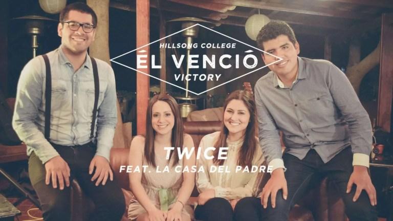 El vencio (Victory) Hillsong College – Twice & La Casa del Padre