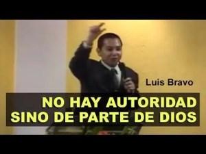 Lee más sobre el artículo No hay autoridad, sino de parte de Dios – Luis Bravo