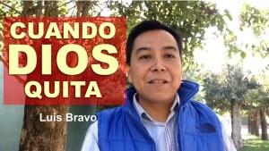 Lee más sobre el artículo Cuando Dios quita – Luis Bravo