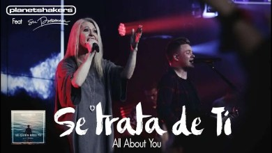Photo of Planetshakers Español – Se Trata De Ti (All About You)