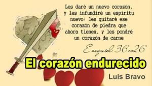 Lee más sobre el artículo El corazón endurecido – Luis Bravo