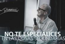 No te especialices en las cosas secundarias - Andrés Corson