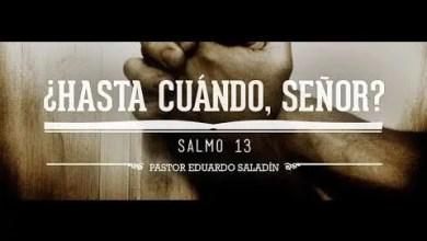 Photo of ¿Hasta cuándo, Señor? – Salmo 13 – Pastor Eduardo Saladín