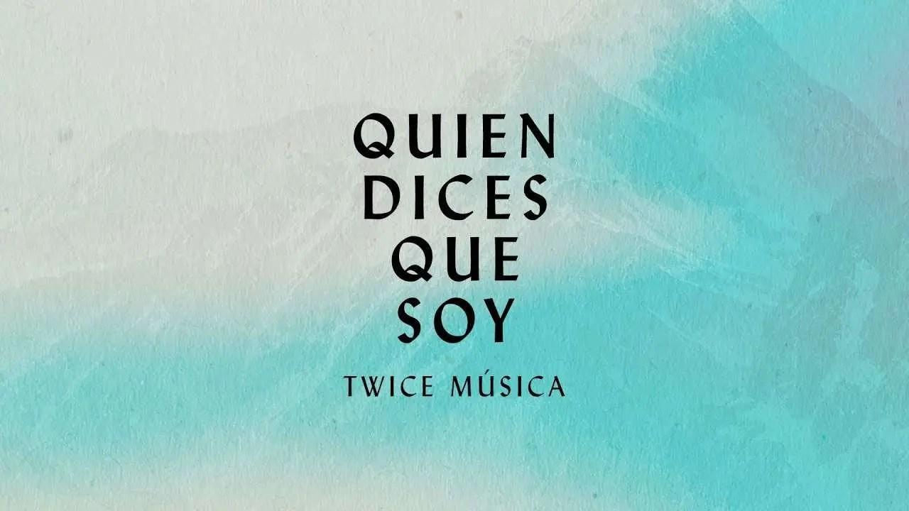 En este momento estás viendo Quien Dices Que Soy – Twice Musica