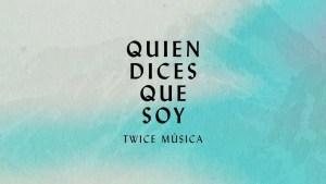 Lee más sobre el artículo Quien Dices Que Soy – Twice Musica