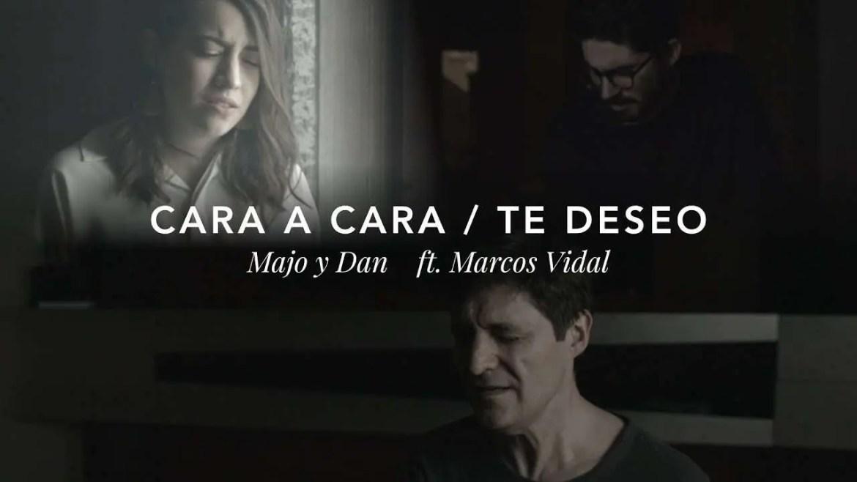 Majo y Dan ft. Marcos Vidal – Cara a Cara / Te Deseo