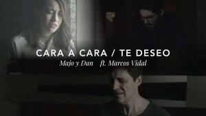 Lee más sobre el artículo Majo y Dan ft. Marcos Vidal – Cara a Cara / Te Deseo