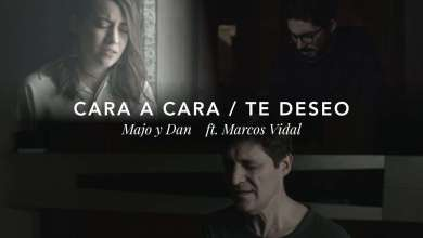 Photo of Majo y Dan ft. Marcos Vidal – Cara a Cara / Te Deseo