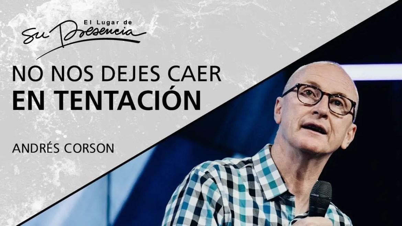 En este momento estás viendo No nos dejes caer en tentación – Andrés Corson