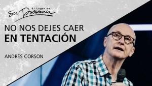 Lee más sobre el artículo No nos dejes caer en tentación – Andrés Corson