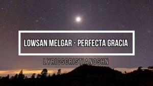 Lee más sobre el artículo Lowsan Melgar – Perfecta Gracia, feat Julio Melgar con letra