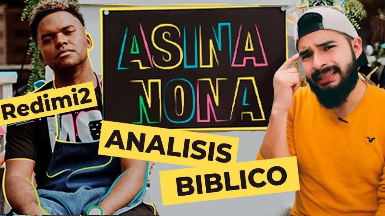En este momento estás viendo Asina Nona, análisis bíblico – Redimi2 – AndyVlog