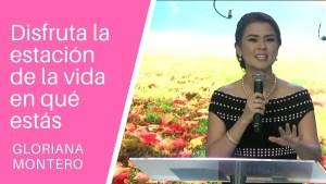 Disfruta la estación de la vida en qué estás – Gloriana Montero