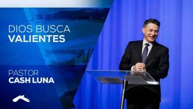 Photo of Pastor Cash Luna – Como Dios Busca Valientes